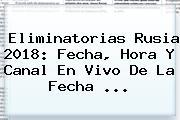 <b>Eliminatorias Rusia 2018</b>: Fecha, Hora Y Canal En Vivo De La Fecha ...