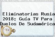 <b>Eliminatorias Rusia 2018</b>: Guía TV Para Duelos De Sudamérica