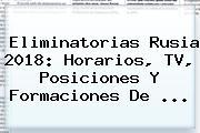 <b>Eliminatorias</b> Rusia <b>2018</b>: Horarios, TV, <b>posiciones</b> Y Formaciones De ...