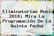 <b>Eliminatorias Rusia 2018</b>: Mira La Programación De La Quinta <b>fecha</b> <b>...</b>