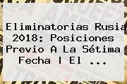 <b>Eliminatorias Rusia 2018</b>: Posiciones Previo A La Sétima Fecha | El ...
