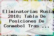 <b>Eliminatorias Rusia 2018</b>: Tabla De Posiciones De Conmebol Tras <b>...</b>