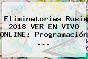 <b>Eliminatorias Rusia 2018</b> VER EN VIVO ONLINE: Programación ...
