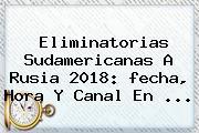 <b>Eliminatorias</b> Sudamericanas A <b>Rusia 2018</b>: <b>fecha</b>, Hora Y Canal En ...