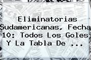 <b>Eliminatorias Sudamericanas</b>, Fecha 10: Todos Los Goles Y La Tabla De ...