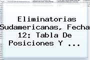 <b>Eliminatorias Sudamericanas</b>, Fecha 12: Tabla De Posiciones Y ...