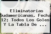 <b>Eliminatorias</b> Sudamericanas, Fecha 12: Todos Los Goles Y La Tabla De ...