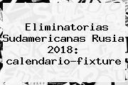 <b>Eliminatorias</b> Sudamericanas <b>Rusia 2018</b>: <b>calendario</b>-fixture