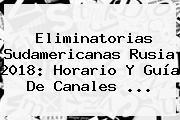 <b>Eliminatorias</b> Sudamericanas <b>Rusia 2018</b>: Horario Y Guía De Canales ...