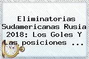 <b>Eliminatorias</b> Sudamericanas Rusia 2018: Los Goles Y Las <b>posiciones</b> ...
