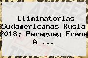 <b>Eliminatorias Sudamericanas</b> Rusia 2018: Paraguay Frena A <b>...</b>