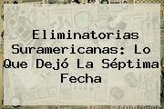 <b>Eliminatorias</b> Suramericanas: Lo Que Dejó La Séptima Fecha