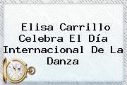 Elisa Carrillo Celebra El <b>Día Internacional De La Danza</b>