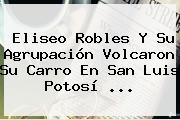 <b>Eliseo Robles</b> Y Su Agrupación Volcaron Su Carro En San Luis Potosí <b>...</b>