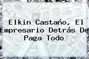 Elkin Castaño, El Empresario Detrás De <b>Paga Todo</b>