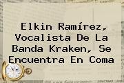 <b>Elkin Ramírez</b>, Vocalista De La Banda Kraken, Se Encuentra En Coma