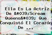 Ella Es La Actriz De 'Scream Queens' Que Conquistó El Corazón De ...