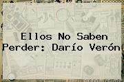Ellos No Saben Perder: <b>Darío Verón</b>