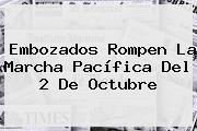 Embozados Rompen La Marcha Pacífica Del <b>2 De Octubre</b>