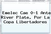 Emelec Cae 0-1 Ante <b>River Plate</b>, Por La Copa Libertadores