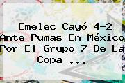 Emelec Cayó 4-2 Ante Pumas En México Por El Grupo 7 De La <b>Copa</b> <b>...</b>