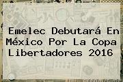 Emelec Debutará En México Por La <b>Copa Libertadores 2016</b>