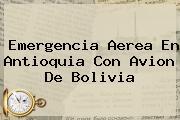 <b>Emergencia Aerea En Antioquia Con Avion De Bolivia</b>
