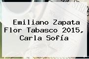 Emiliano Zapata <b>Flor Tabasco 2015</b>, Carla Sofía