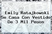 <b>Emily Ratajkowski</b> Se Casa Con Vestido De 3 Mil Pesos
