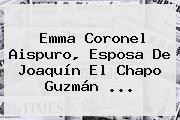 <b>Emma Coronel Aispuro</b>, Esposa De Joaquín El Chapo Guzmán <b>...</b>