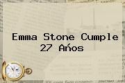 <b>Emma Stone</b> Cumple 27 Años