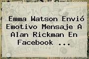 Emma Watson Envió Emotivo Mensaje A <b>Alan Rickman</b> En Facebook <b>...</b>