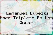<b>Emmanuel Lubezki</b> Hace Triplete En Los Oscar