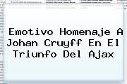 Emotivo Homenaje A <b>Johan Cruyff</b> En El Triunfo Del Ajax