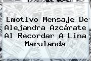 Emotivo Mensaje De Alejandra Azcárate Al Recordar A <b>Lina Marulanda</b>