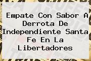 Empate Con Sabor A Derrota De Independiente <b>Santa Fe</b> En La Libertadores