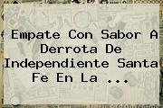 Empate Con Sabor A Derrota De Independiente <b>Santa Fe</b> En La ...