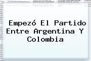 Empezó El Partido Entre <b>Argentina</b> Y <b>Colombia</b>