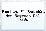 Empieza El <b>Ramadán</b>, Mes Sagrado Del Islám
