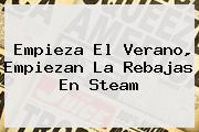 Empieza El Verano, Empiezan La Rebajas En <b>Steam</b>