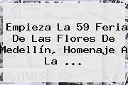 Empieza La 59 <b>Feria De Las Flores</b> De Medellín, Homenaje A La ...