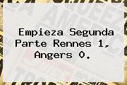 Empieza Segunda Parte Rennes 1, Angers 0.