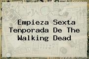 Empieza Sexta Tenporada De <b>The Walking Dead</b>