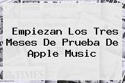 Empiezan Los Tres Meses De Prueba De <b>Apple Music</b>