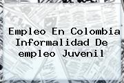 <b>Empleo</b> En Colombia Informalidad De <b>empleo</b> Juvenil
