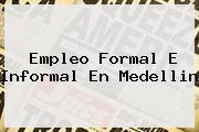 <b>Empleo</b> Formal E Informal En Medellin
