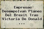 Empresas Desempolvan Planes Del <b>Brexit</b> Tras Victoria De Donald ...
