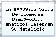 En 'La Silla De <b>Diomedes Díaz</b>', Fanáticos Celebran Su Natalicio