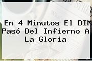 En 4 Minutos El <b>DIM</b> Pasó Del Infierno A La Gloria