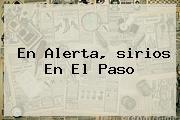 En Alerta, <b>sirios</b> En El <b>Paso</b>